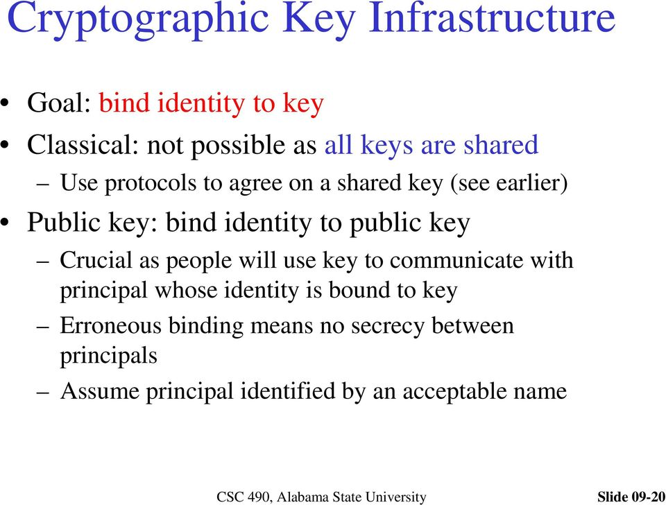 Crucial as people will use key to communicate with principal whose identity is bound to key Erroneous