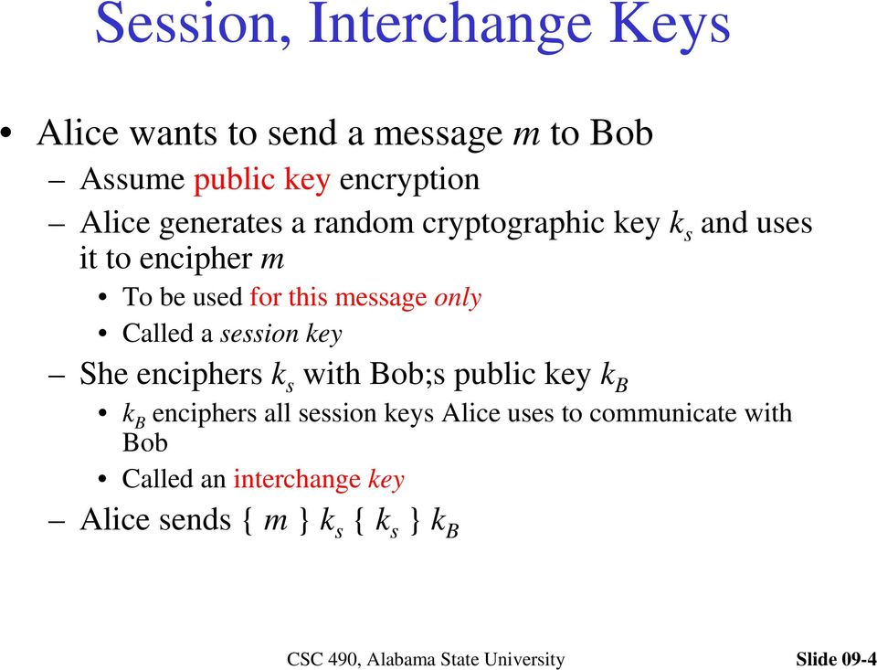 Called a session key She enciphers k s with Bob;s public key k B k B enciphers all session keys