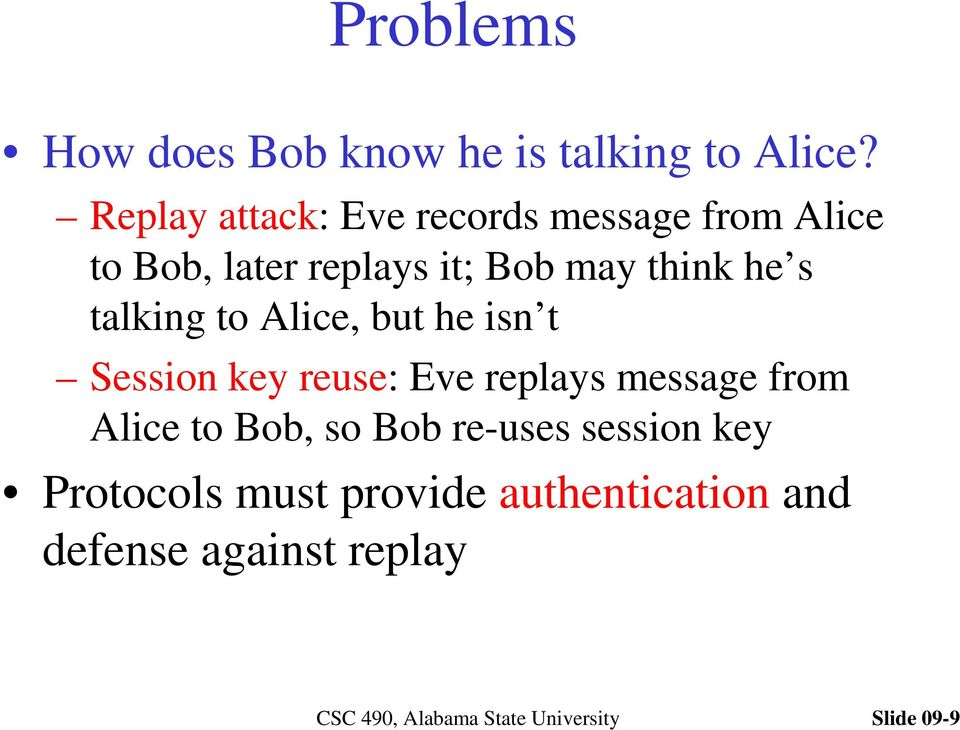 think he s talking to Alice, but he isn t Session key reuse: Eve replays message