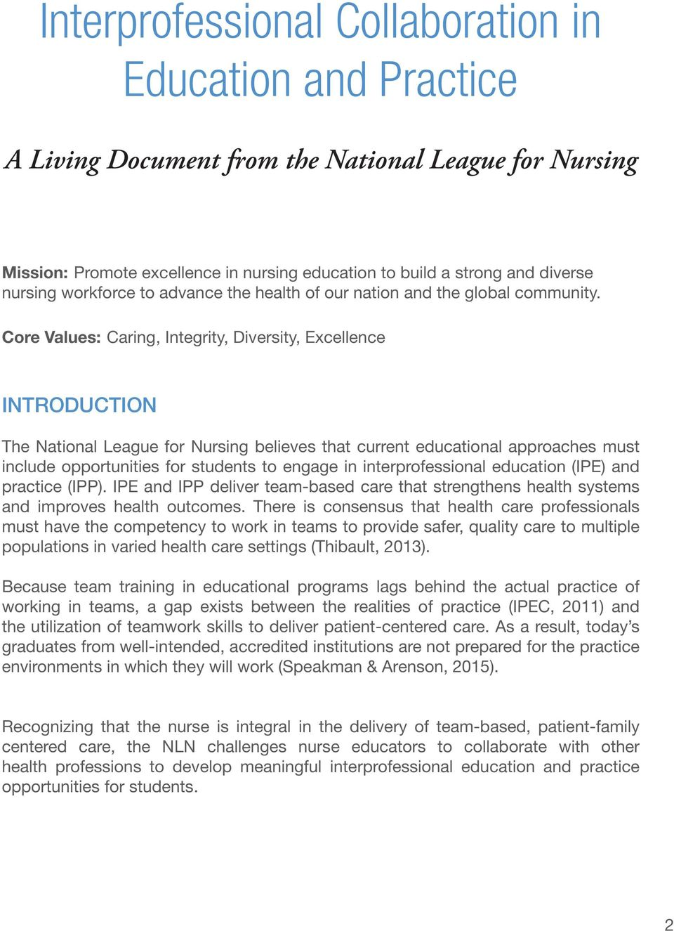 Core Values: Caring, Integrity, Diversity, Excellence INTRODUCTION The National League for Nursing believes that current educational approaches must include opportunities for students to engage in