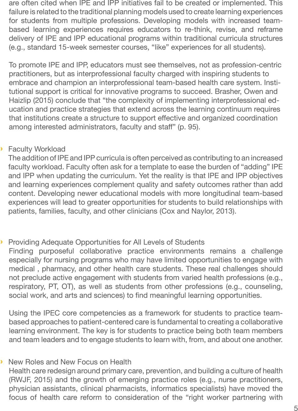 Developing models with increased teambased learning experiences requires educators to re-think, revise, and reframe delivery of IPE and IPP educational programs within traditional curricula