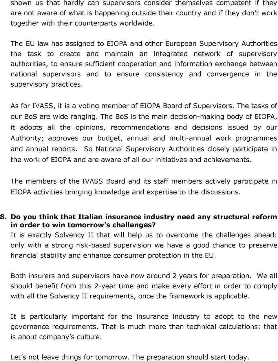 information exchange between national supervisors and to ensure consistency and convergence in the supervisory practices. As for IVASS, it is a voting member of EIOPA Board of Supervisors.