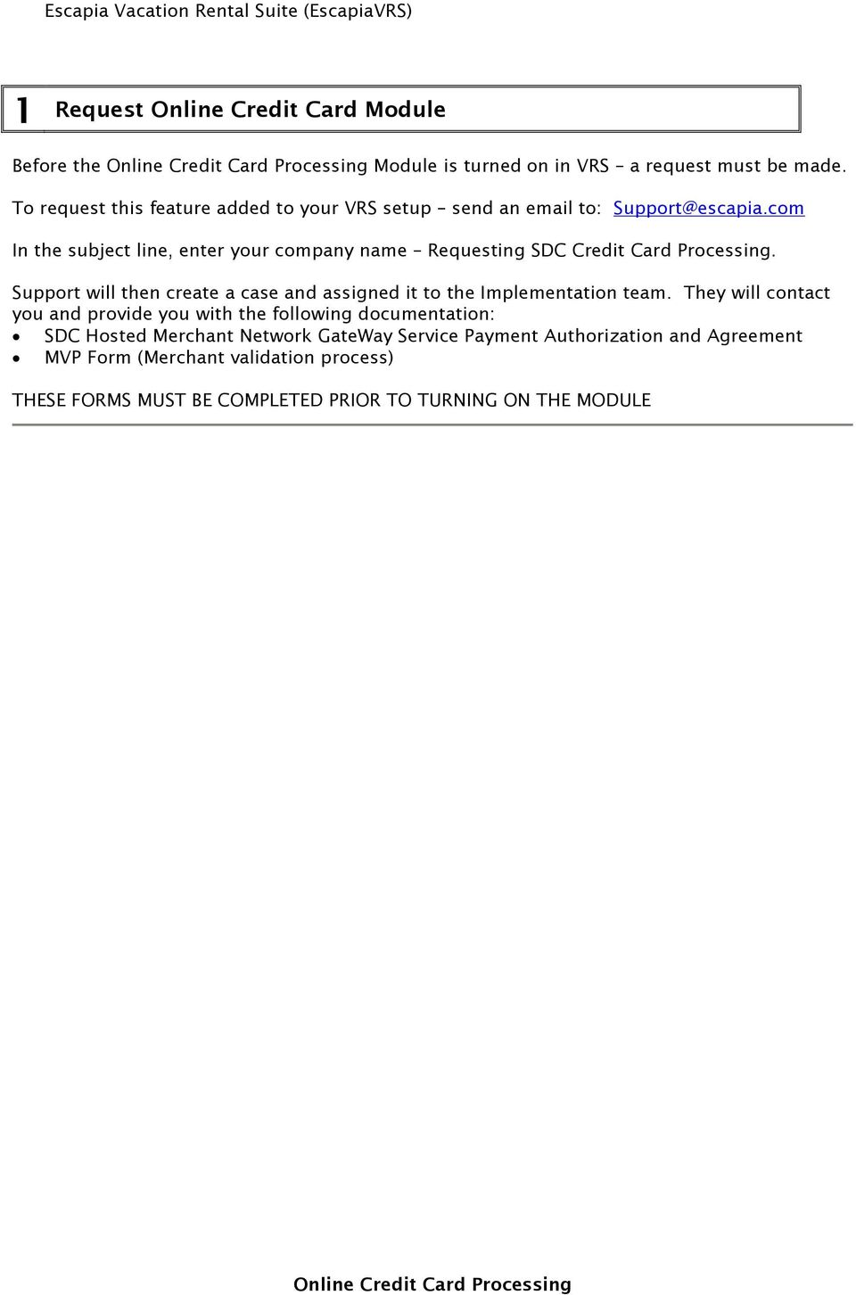 com In the subject line, enter your company name Requesting SDC Credit Card Processing.