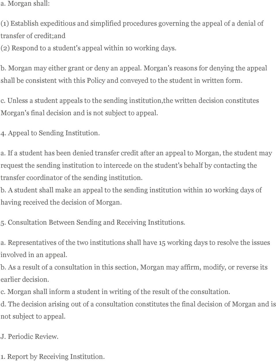nsistent with this Policy and conveyed to the student in written form. c. Unless a student appeals to the sending institution,the written decision constitutes Morgan's final decision and is not subject to appeal.