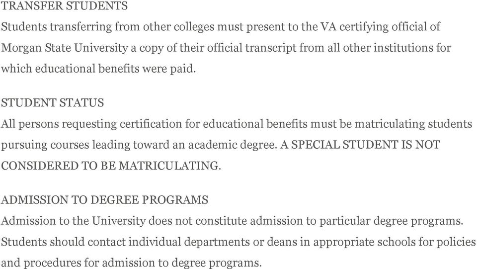 STUDENT STATUS All persons requesting certification for educational benefits must be matriculating students pursuing courses leading toward an academic degree.