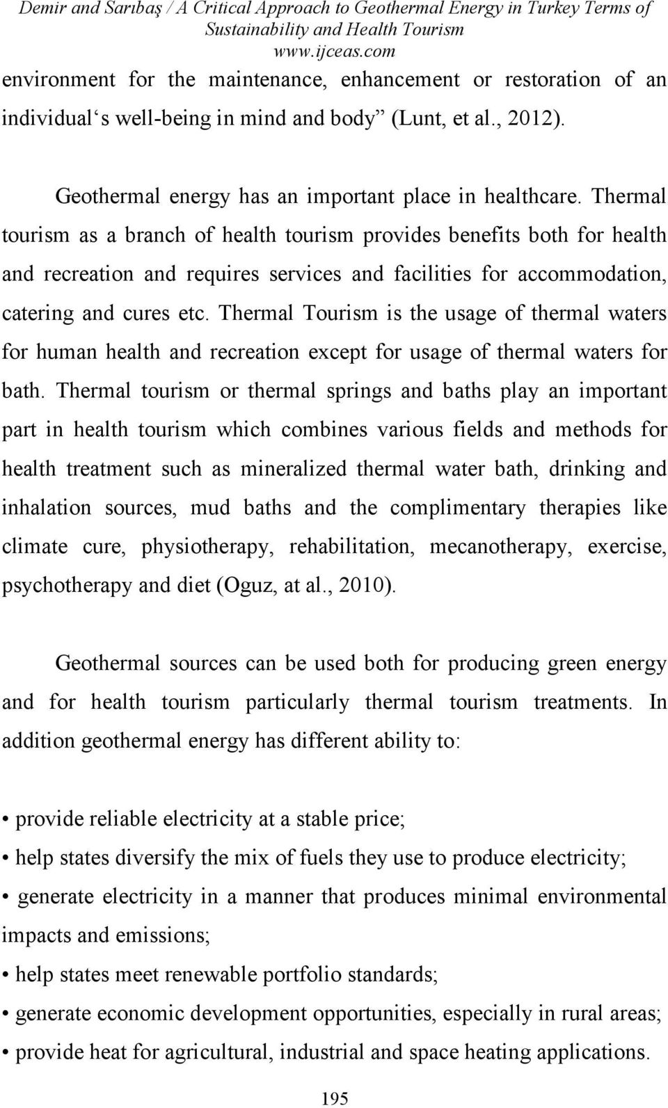 Thermal tourism as a branch of health tourism provides benefits both for health and recreation and requires services and facilities for accommodation, catering and cures etc.