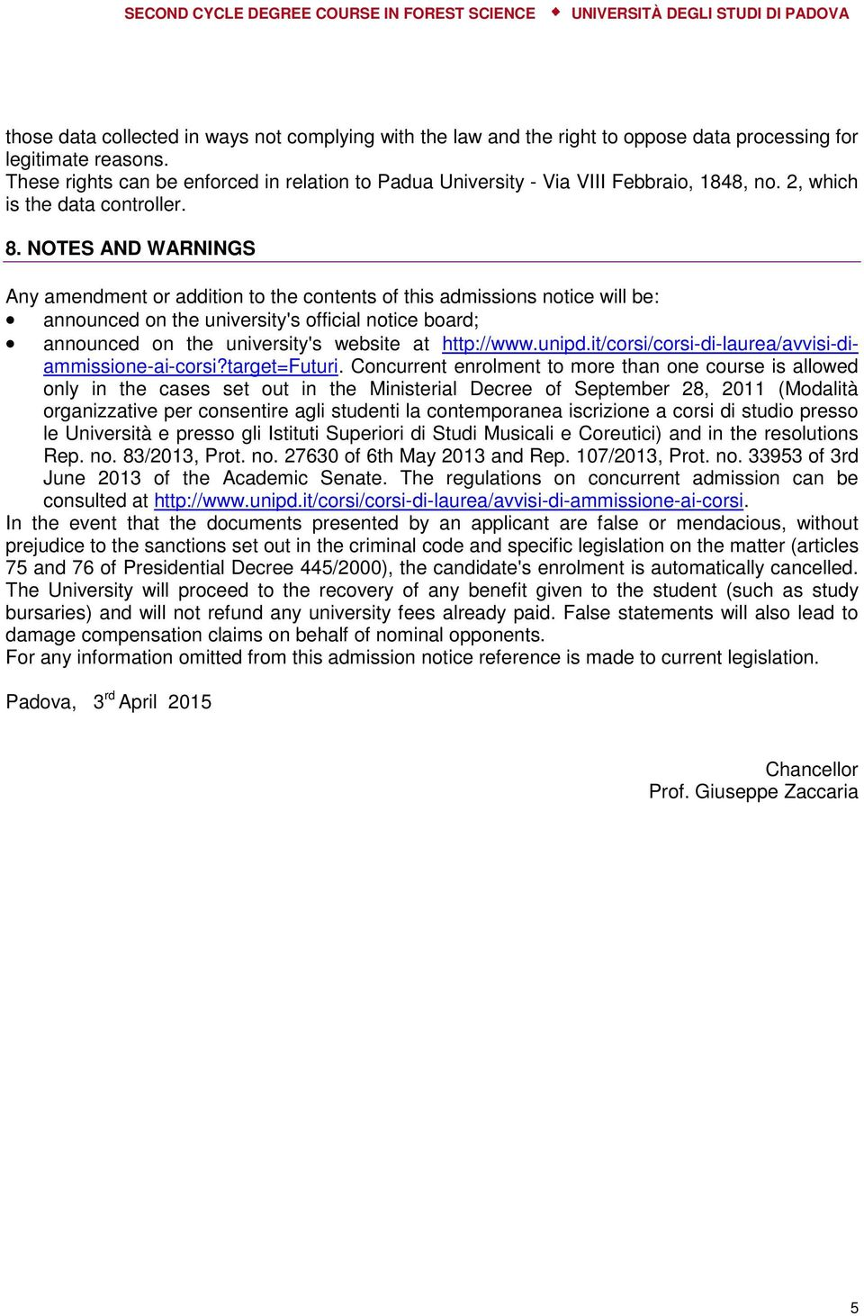 NOTES AND WARNINGS Any amendment or addition to the contents of this admissions notice will be: announced on the university's official notice board; announced on the university's website at