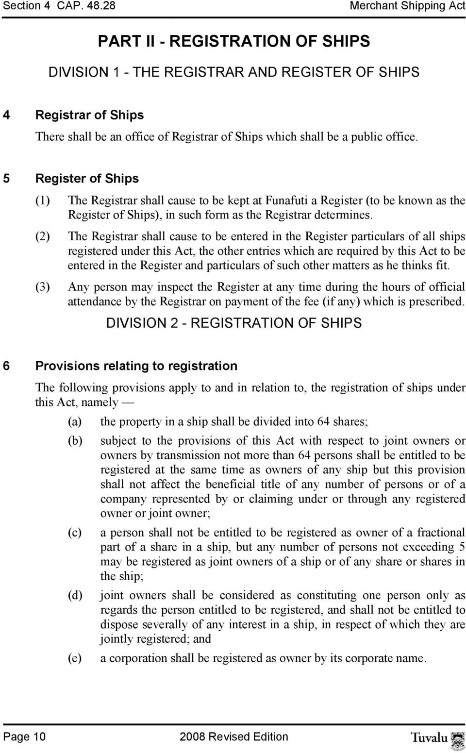 office. 5 Register of Ships (1) The Registrar shall cause to be kept at Funafuti a Register (to be known as the Register of Ships), in such form as the Registrar determines.