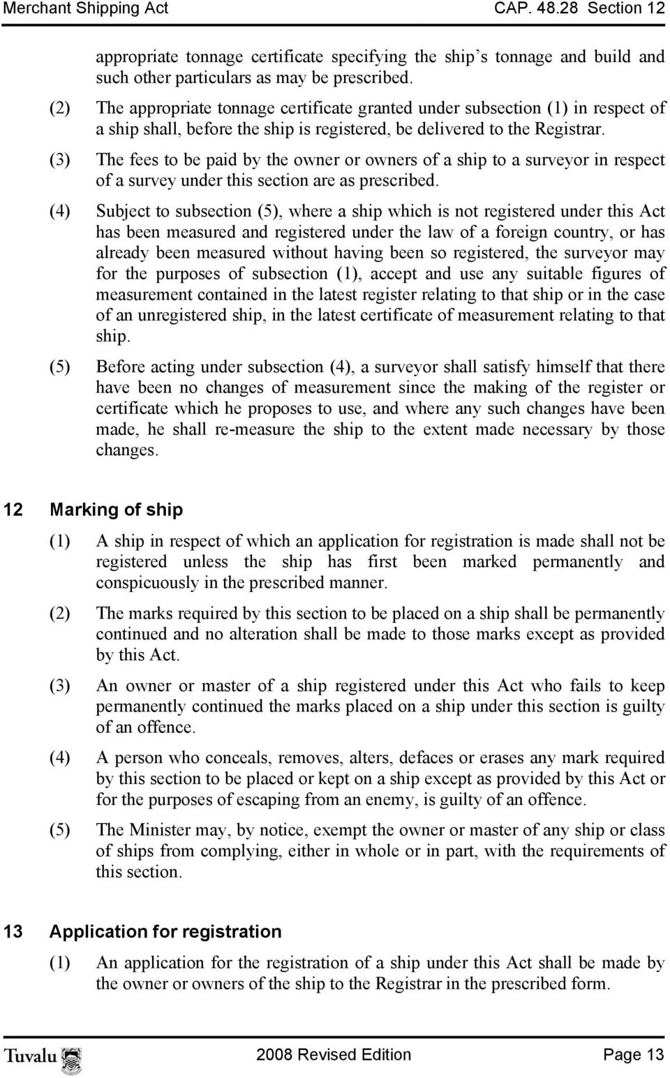 (3) The fees to be paid by the owner or owners of a ship to a surveyor in respect of a survey under this section are as prescribed.