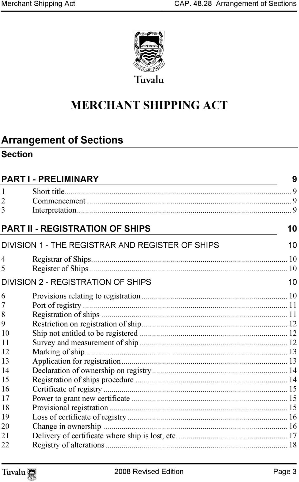 .. 10 DIVISION 2 - REGISTRATION OF SHIPS 10 6 Provisions relating to registration... 10 7 Port of registry... 11 8 Registration of ships... 11 9 Restriction on registration of ship.