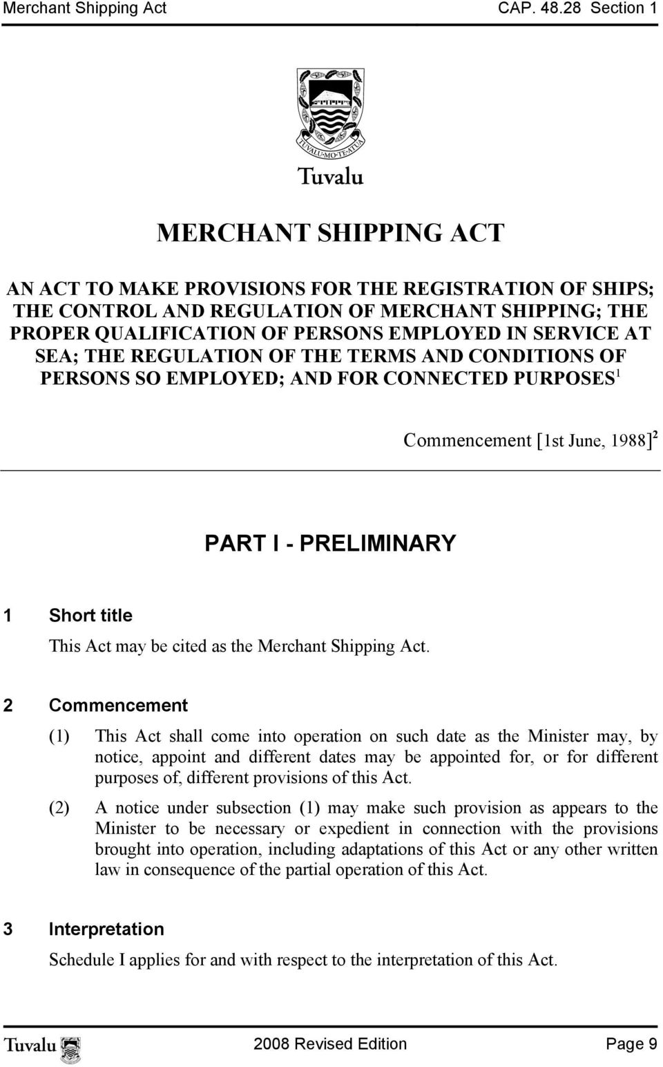 SEA; THE REGULATION OF THE TERMS AND CONDITIONS OF PERSONS SO EMPLOYED; AND FOR CONNECTED PURPOSES 1 Commencement [1st June, 1988] 2 PART I - PRELIMINARY 1 Short title This Act may be cited as the
