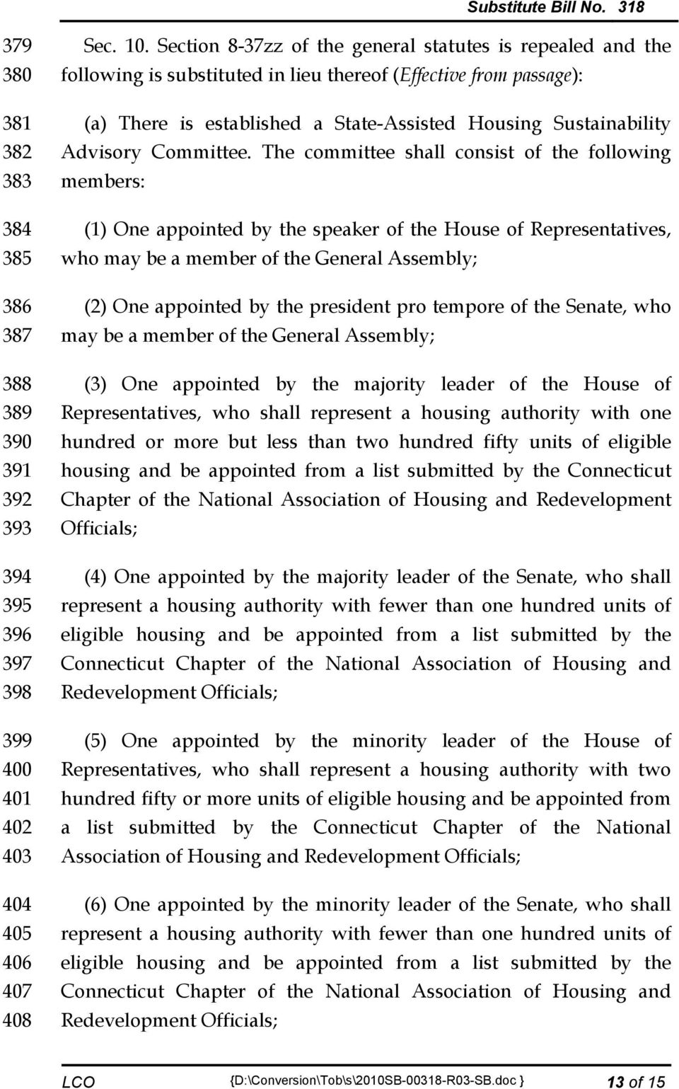 The committee shall consist of the following members: (1) One appointed by the speaker of the House of Representatives, who may be a member of the General Assembly; (2) One appointed by the president