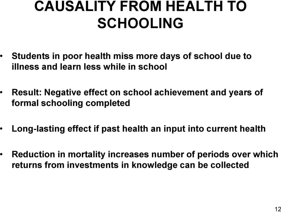 schooling completed Long-lasting effect if past health an input into current health Reduction in