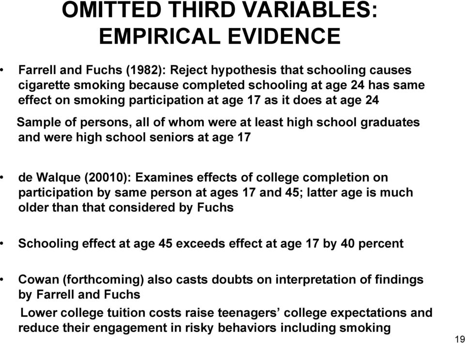 completion on participation by same person at ages 17 and 45; latter age is much older than that considered by Fuchs Schooling effect at age 45 exceeds effect at age 17 by 40 percent Cowan