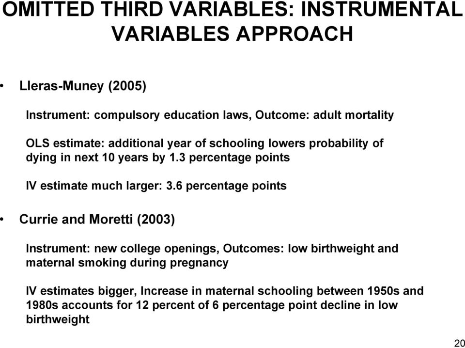 6 percentage points Currie and Moretti (2003) Instrument: new college openings, Outcomes: low birthweight and maternal smoking during pregnancy