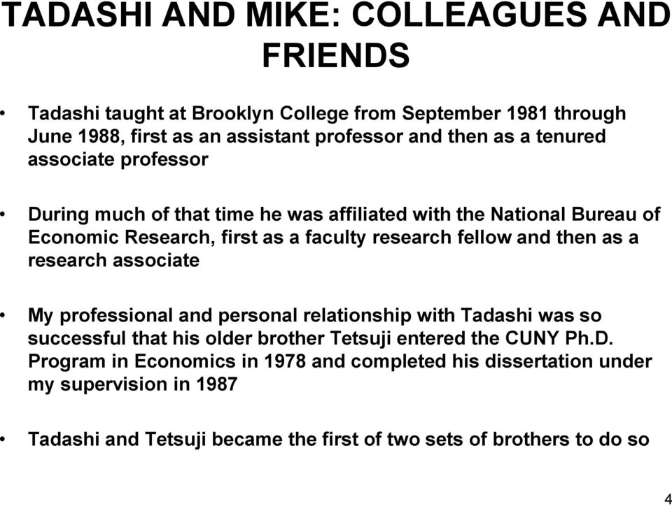 then as a research associate My professional and personal relationship with Tadashi was so successful that his older brother Tetsuji entered the CUNY Ph.D.