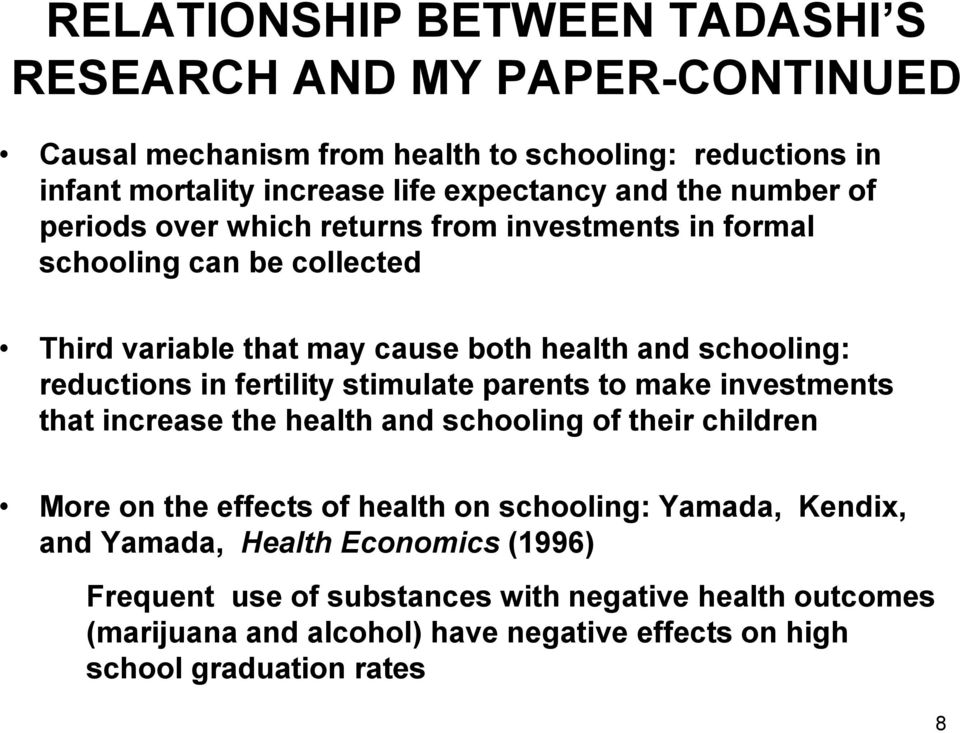 fertility stimulate parents to make investments that increase the health and schooling of their children More on the effects of health on schooling: Yamada, Kendix,