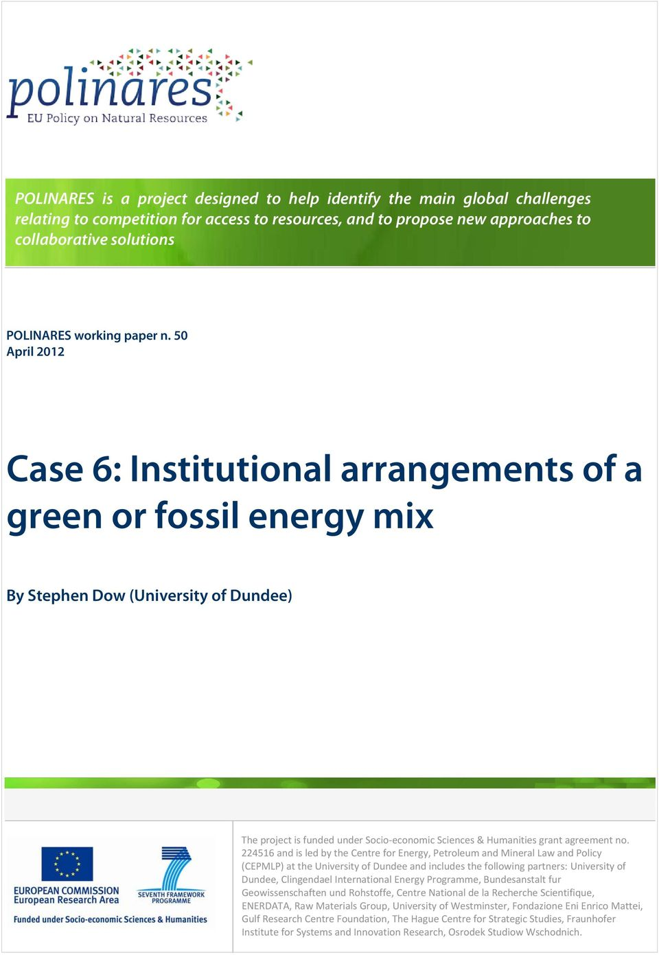 50 April 2012 Case 6: Institutional arrangements of a green or fossil energy mix By Stephen Dow (University of Dundee) The project is funded under Socio economic Sciences & Humanities grant agreement