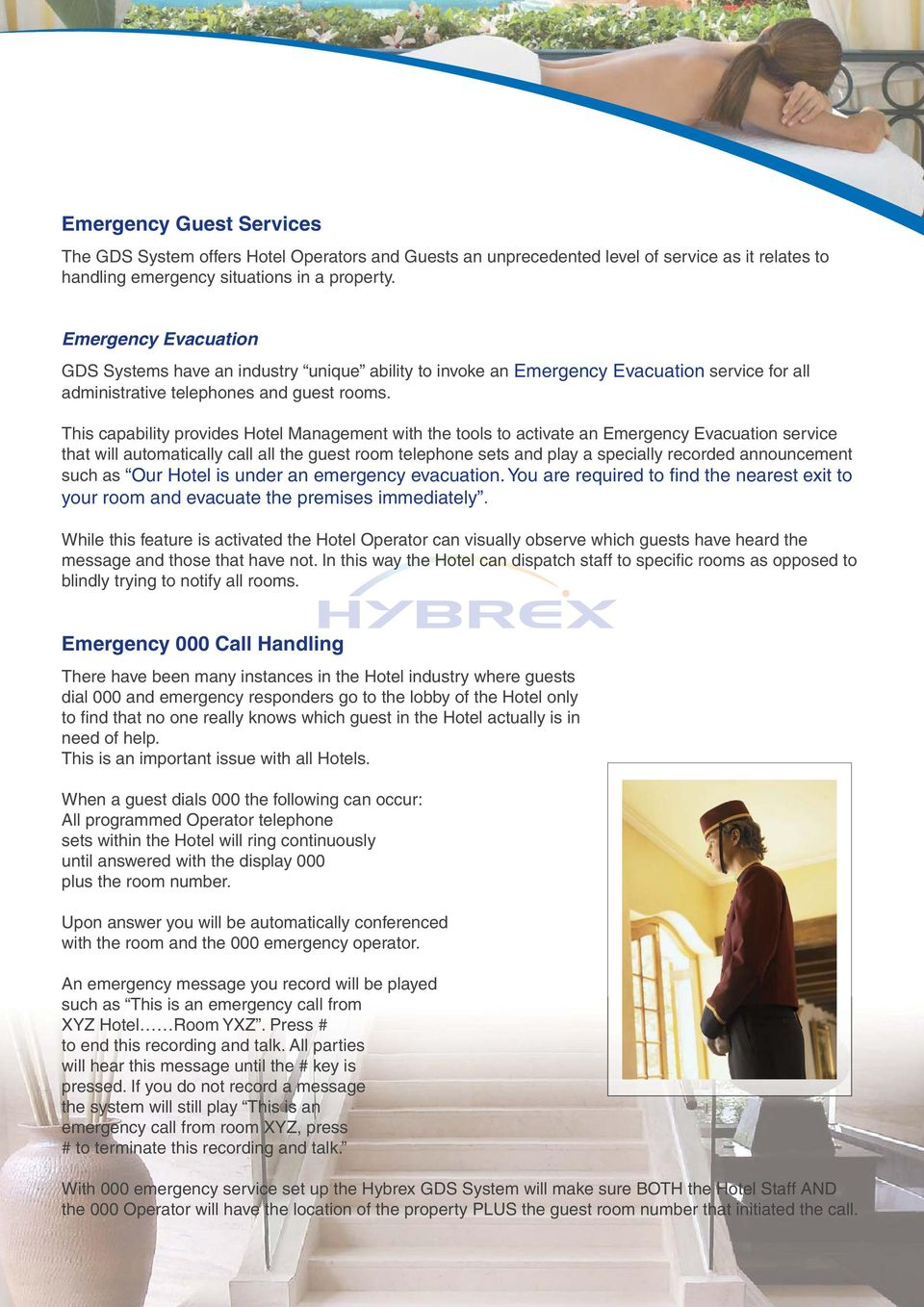 This capability provides Hotel Management with the tools to activate an Emergency Evacuation service that will automatically call all the guest room telephone sets and play a specially recorded