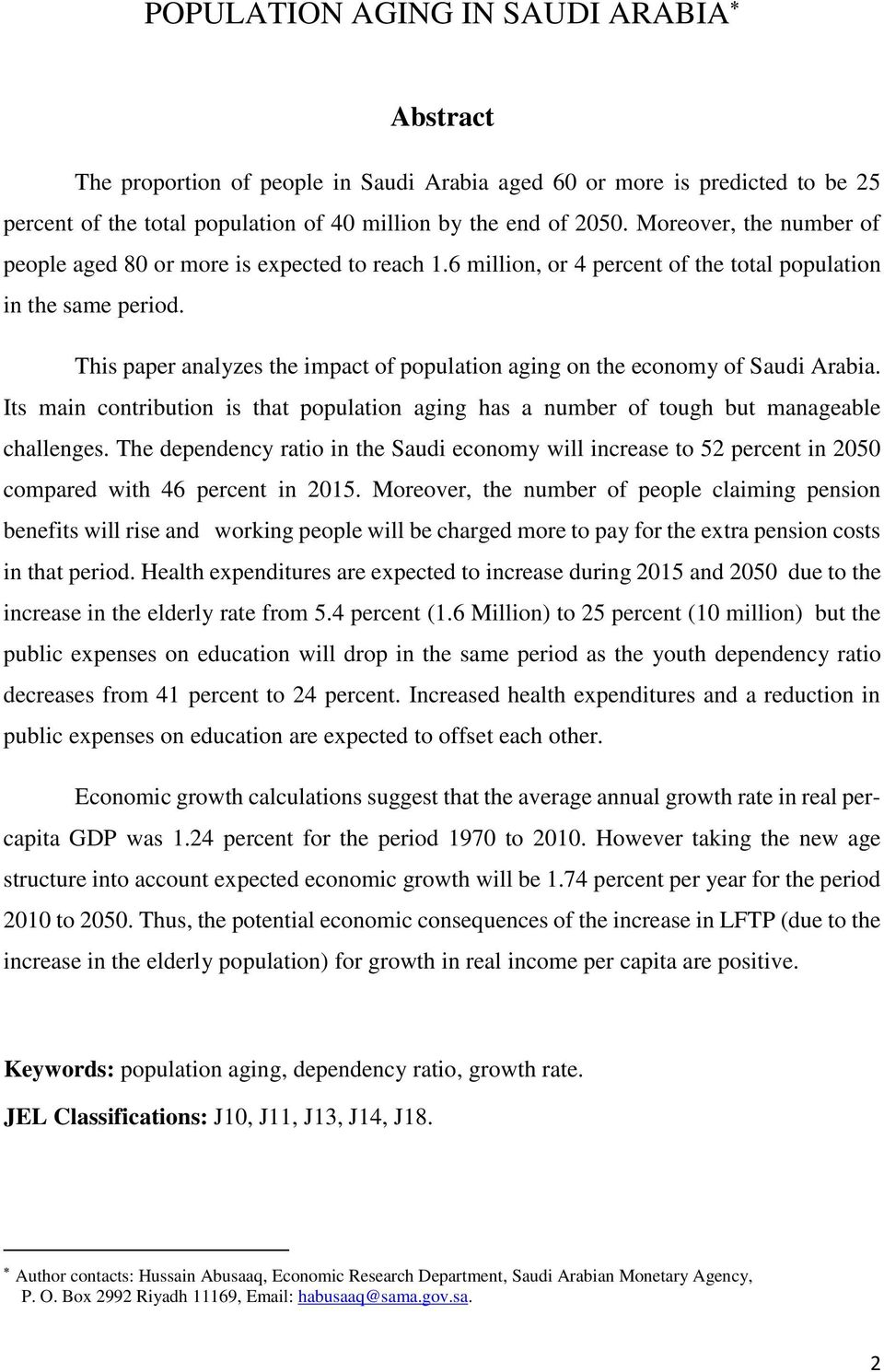 This paper analyzes the impact of population aging on the economy of Saudi Arabia. Its main contribution is that population aging has a number of tough but manageable challenges.