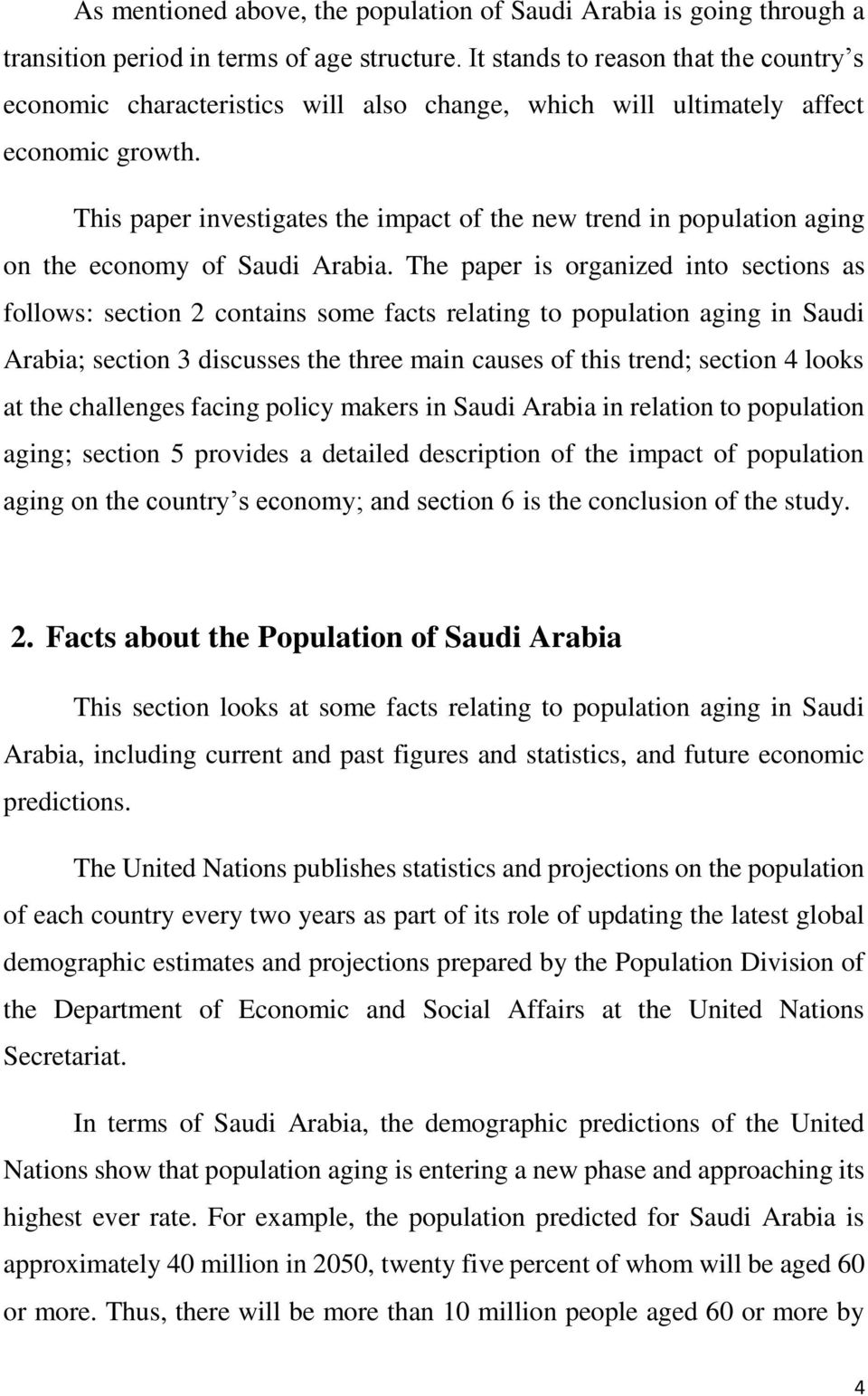 This paper investigates the impact of the new trend in population aging on the economy of Saudi Arabia.
