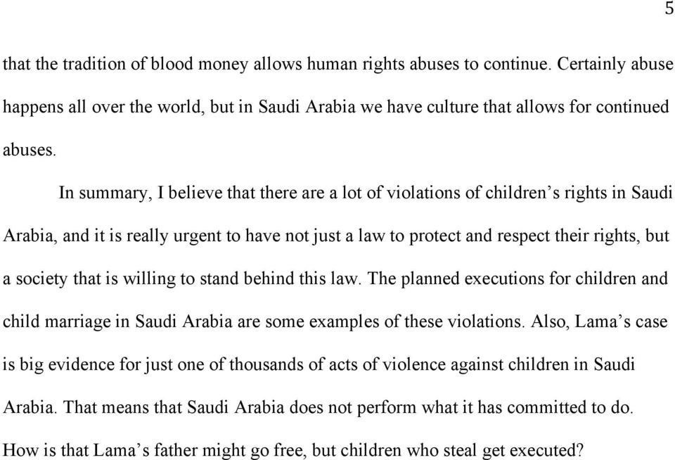 is willing to stand behind this law. The planned executions for children and child marriage in Saudi Arabia are some examples of these violations.