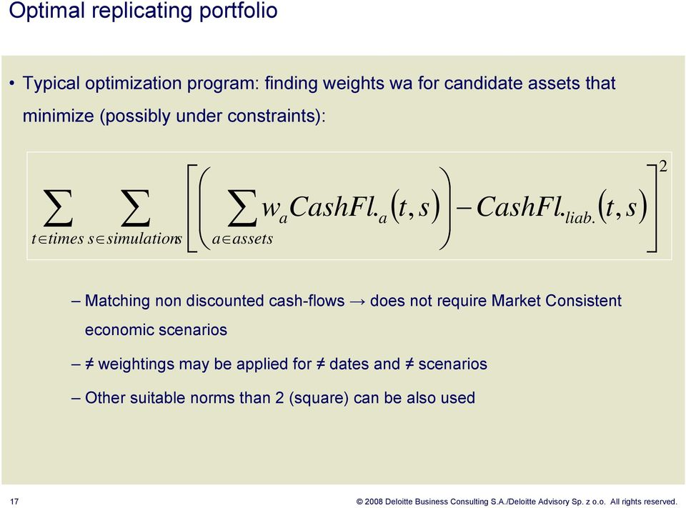 , wacashfl a t s CashFl liab t s times s simulations a assets 2 Matching non discounted cash-flows does not require Market
