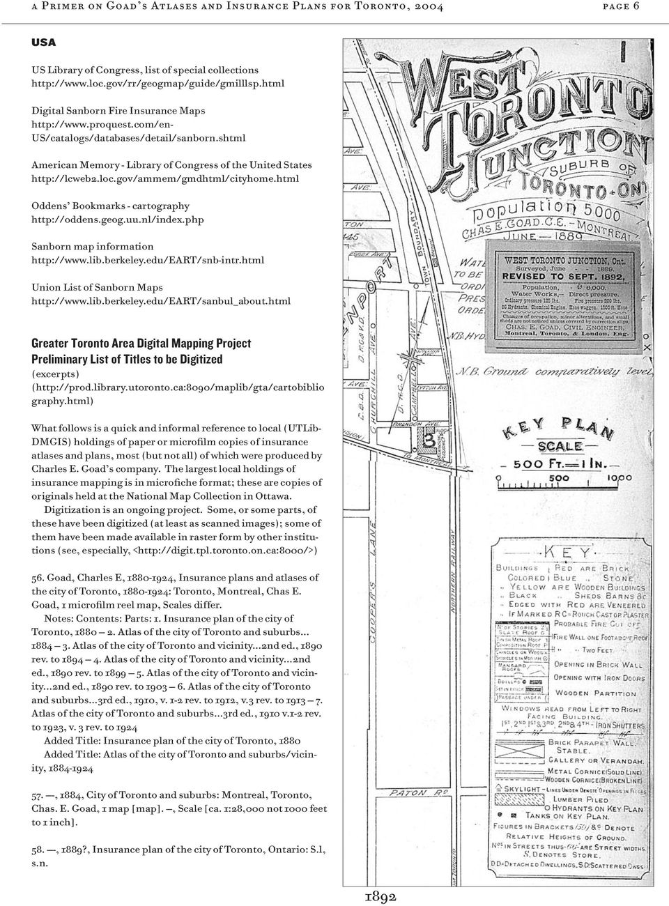 gov/ammem/gmdhtml/cityhome.html Oddens Bookmarks - cartography http://oddens.geog.uu.nl/index.php Sanborn map information http://www.lib.berkeley.edu/eart/snb-intr.