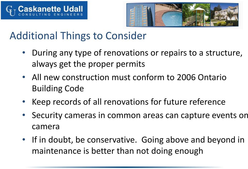 all renovations for future reference Security cameras in common areas can capture events on camera