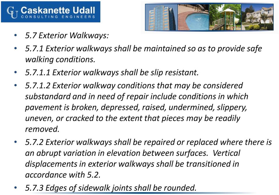 1 Exterior walkways shall be slip resistant. 5.7.1.2 Exterior walkway conditions that may be considered substandard and in need of repair include conditions in which