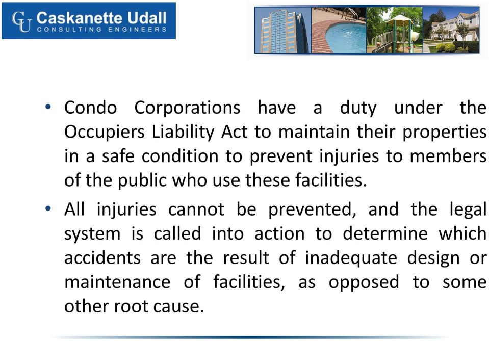 All injuries cannot be prevented, and the legal system is called into action to determine which
