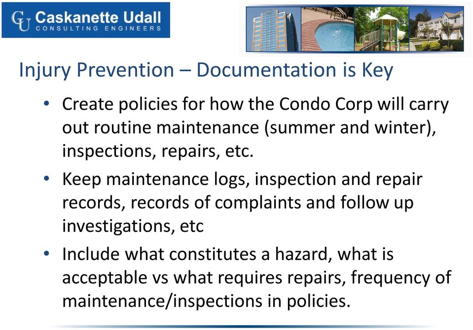 Keep maintenance logs, inspection and repair records, records of complaints and follow up