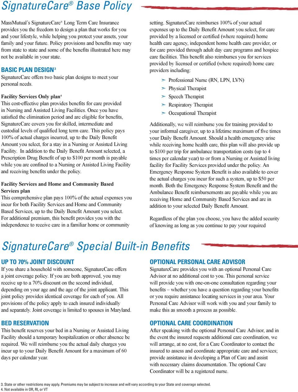 BASIC PLAN DESIGN 3 SignatureCare offers two basic plan designs to meet your personal needs.