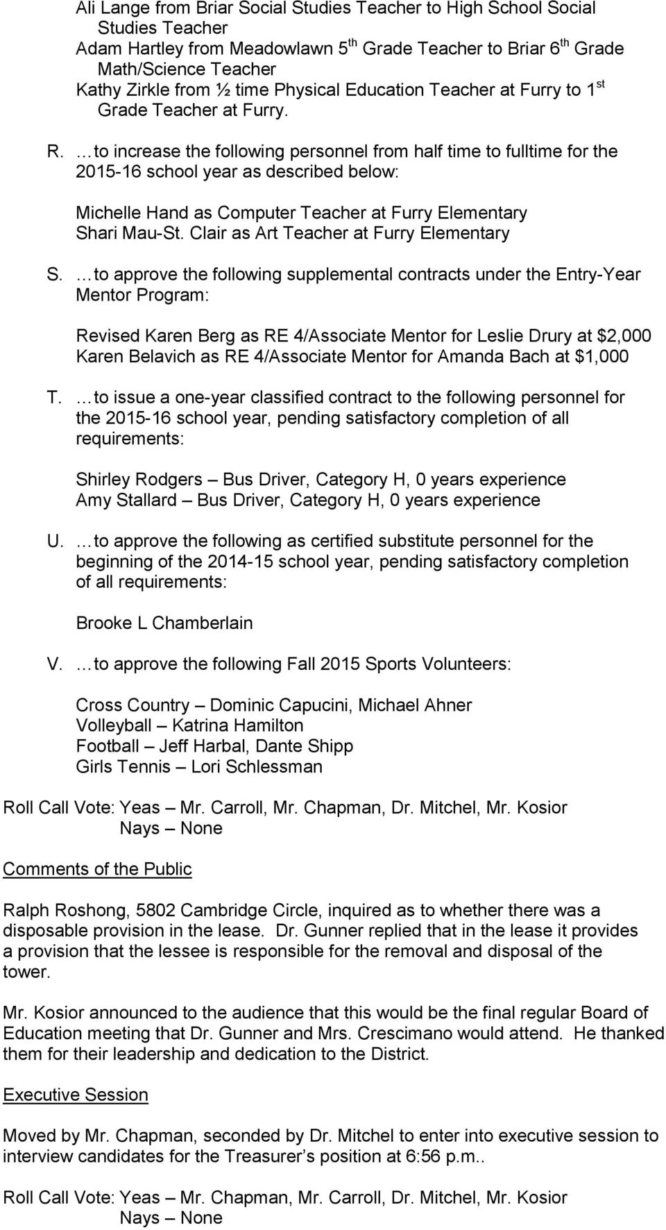 to increase the following personnel from half time to fulltime for the 2015-16 school year as described below: Michelle Hand as Computer Teacher at Furry Elementary Shari Mau-St.
