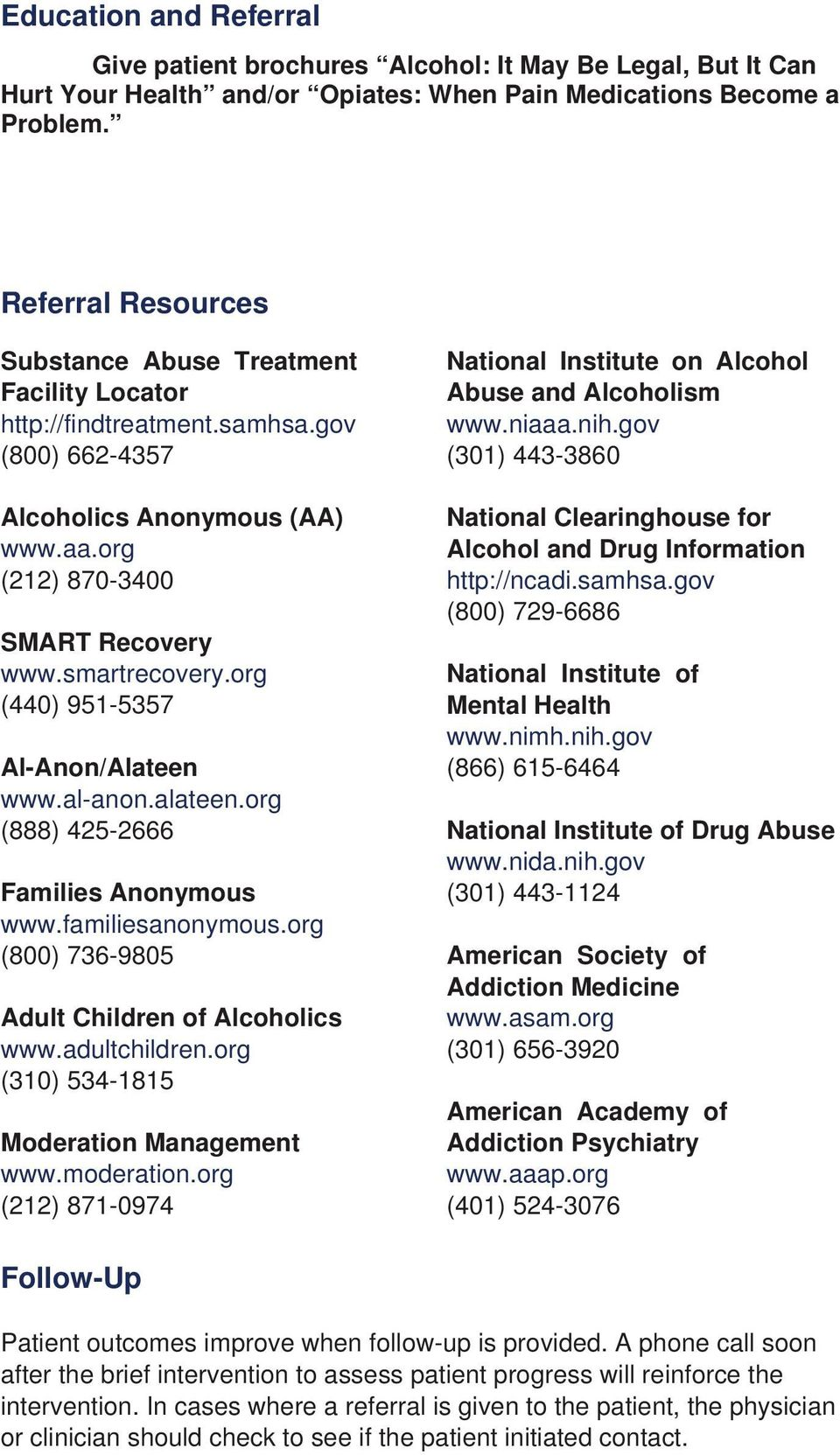 gov (800) 662-4357 (301) 443-3860 Alcoholics Anonymous (AA) National Clearinghouse for www.aa.org Alcohol and Drug Information (212) 870-3400 http://ncadi.samhsa.gov (800) 729-6686 SMART Recovery www.