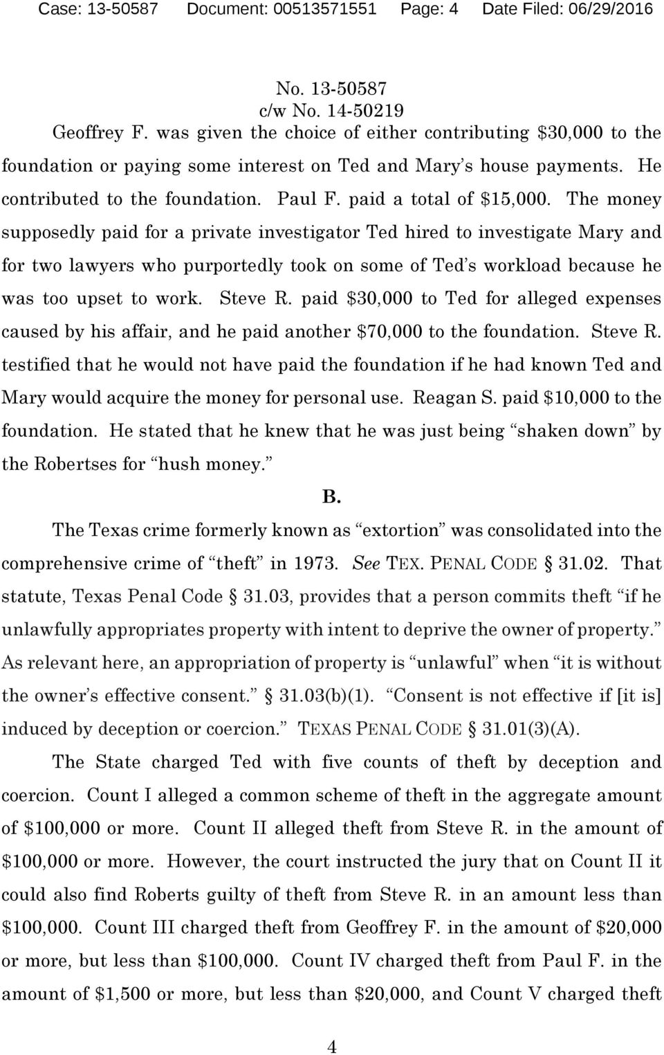 The money supposedly paid for a private investigator Ted hired to investigate Mary and for two lawyers who purportedly took on some of Ted s workload because he was too upset to work. Steve R.