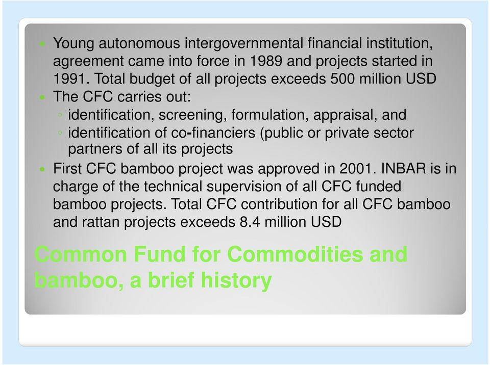 co-financiers (public or private sector partners of all its projects First CFC bamboo project was approved in 2001.
