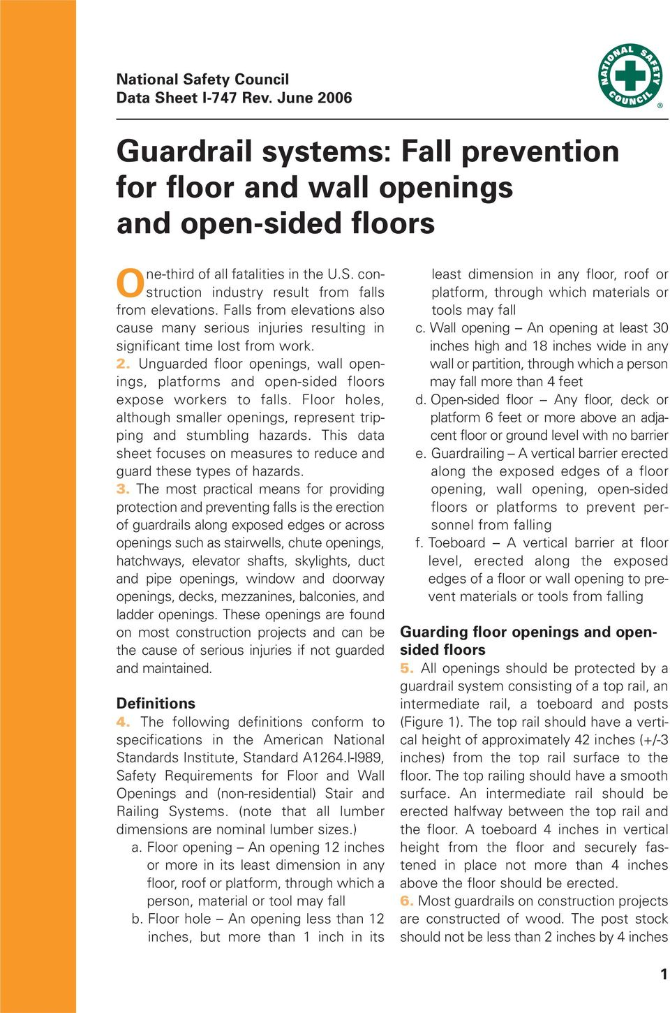 Unguarded floor openings, wall openings, platforms and open-sided floors expose workers to falls. Floor holes, although smaller openings, represent tripping and stumbling hazards.