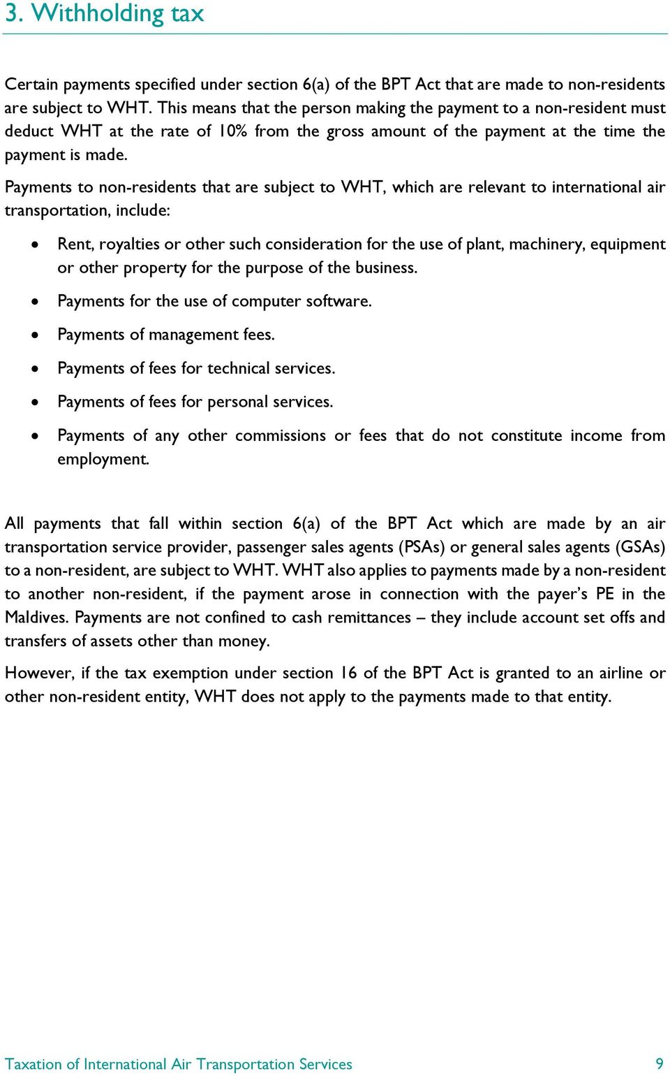 Payments to non-residents that are subject to WHT, which are relevant to international air transportation, include: Rent, royalties or other such consideration for the use of plant, machinery,