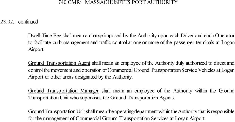 Ground Transportation Agent shall mean an employee of the Authority duly authorized to direct and control the movement and operation of Commercial Ground TransportationService Vehicles at Logan