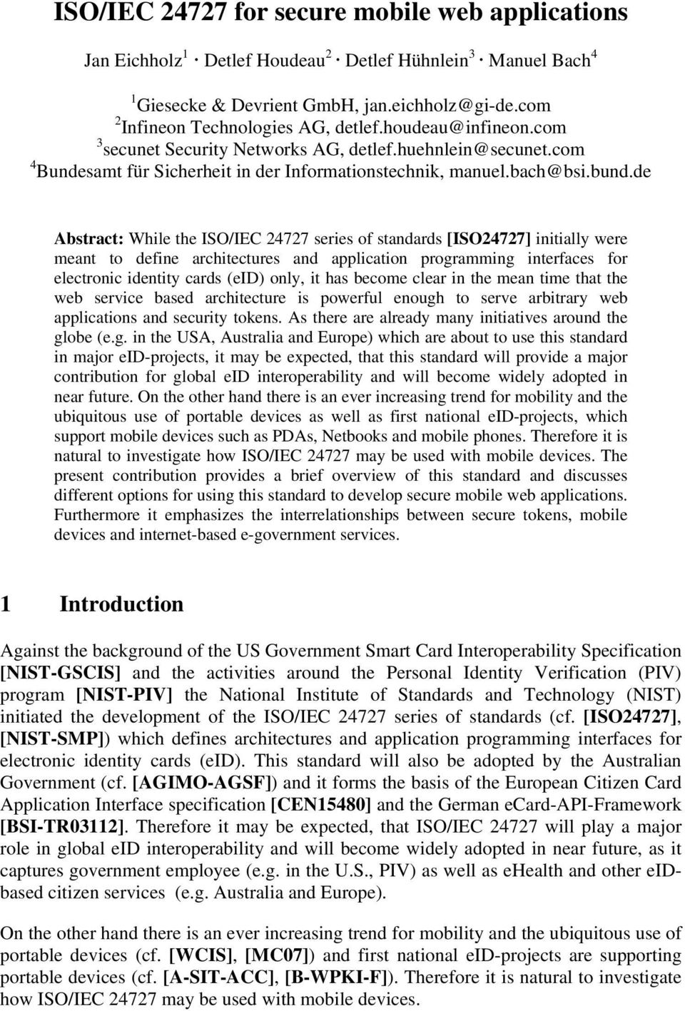 de Abstract: While the ISO/IEC 24727 series of standards [ISO24727] initially were meant to define architectures and application programming interfaces for electronic identity cards (eid) only, it