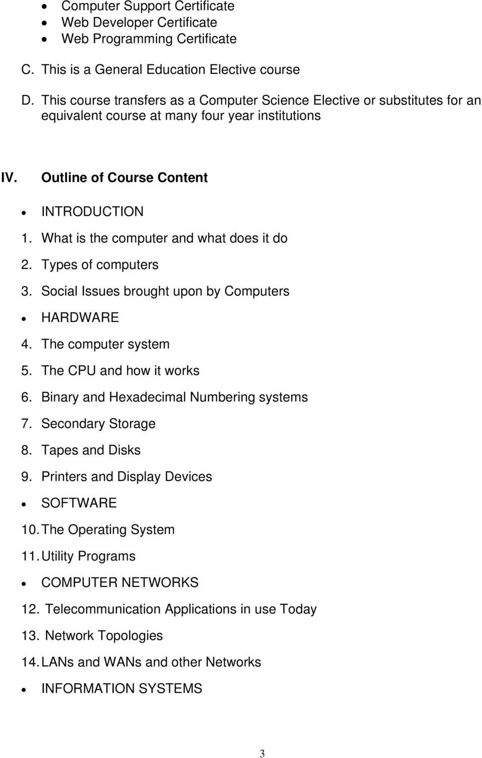 What is the computer and what does it do 2. Types of computers 3. Social Issues brought upon by Computers HARDWARE 4. The computer system 5. The CPU and how it works 6.
