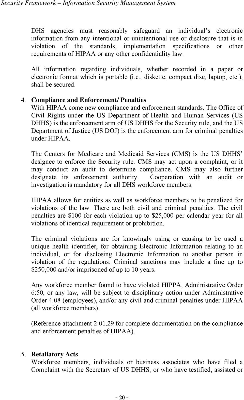 ), shall be secured. 4. Compliance and Enforcement/ Penalties With HIPAA come new compliance and enforcement standards.