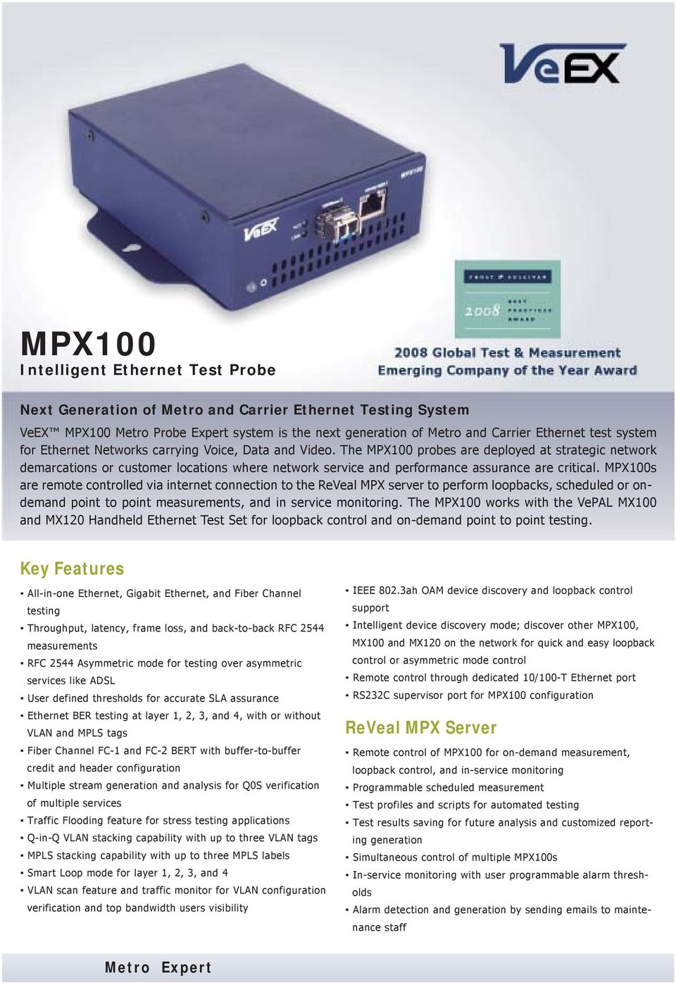 The MPX100 probes are deployed at strategic network demarcations or customer locations where network service and performance assurance are critical.