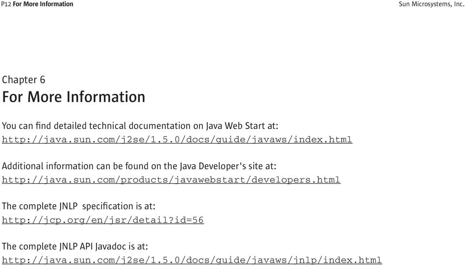 0/docs/guide/javaws/index.html Additional information can be found on the Java Developer's site at: http://java.sun.