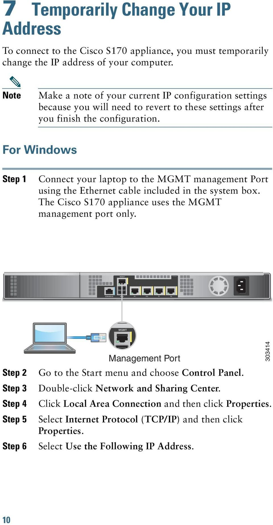 For Windows Step 1 Connect your laptop to the MGMT management Port using the Ethernet cable included in the system box. The Cisco S170 appliance uses the MGMT management port only.