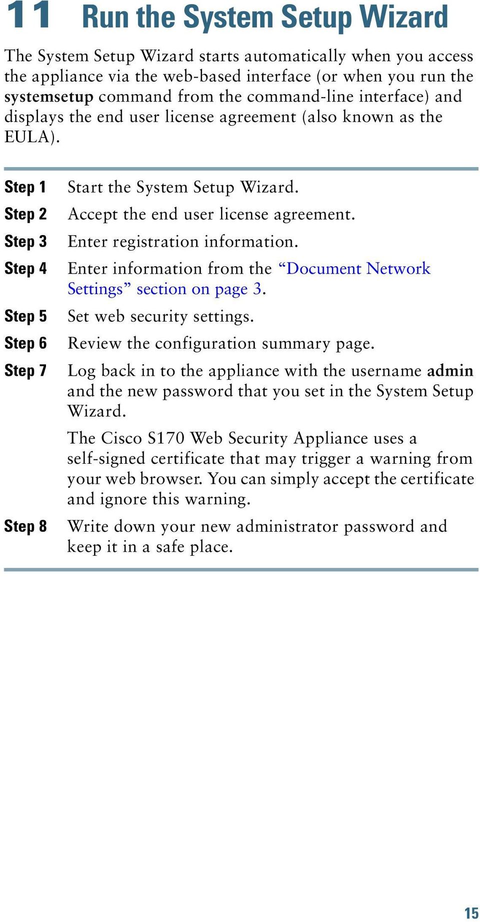 Accept the end user license agreement. Enter registration information. Enter information from the Document Network Settings section on page 3. Set web security settings.