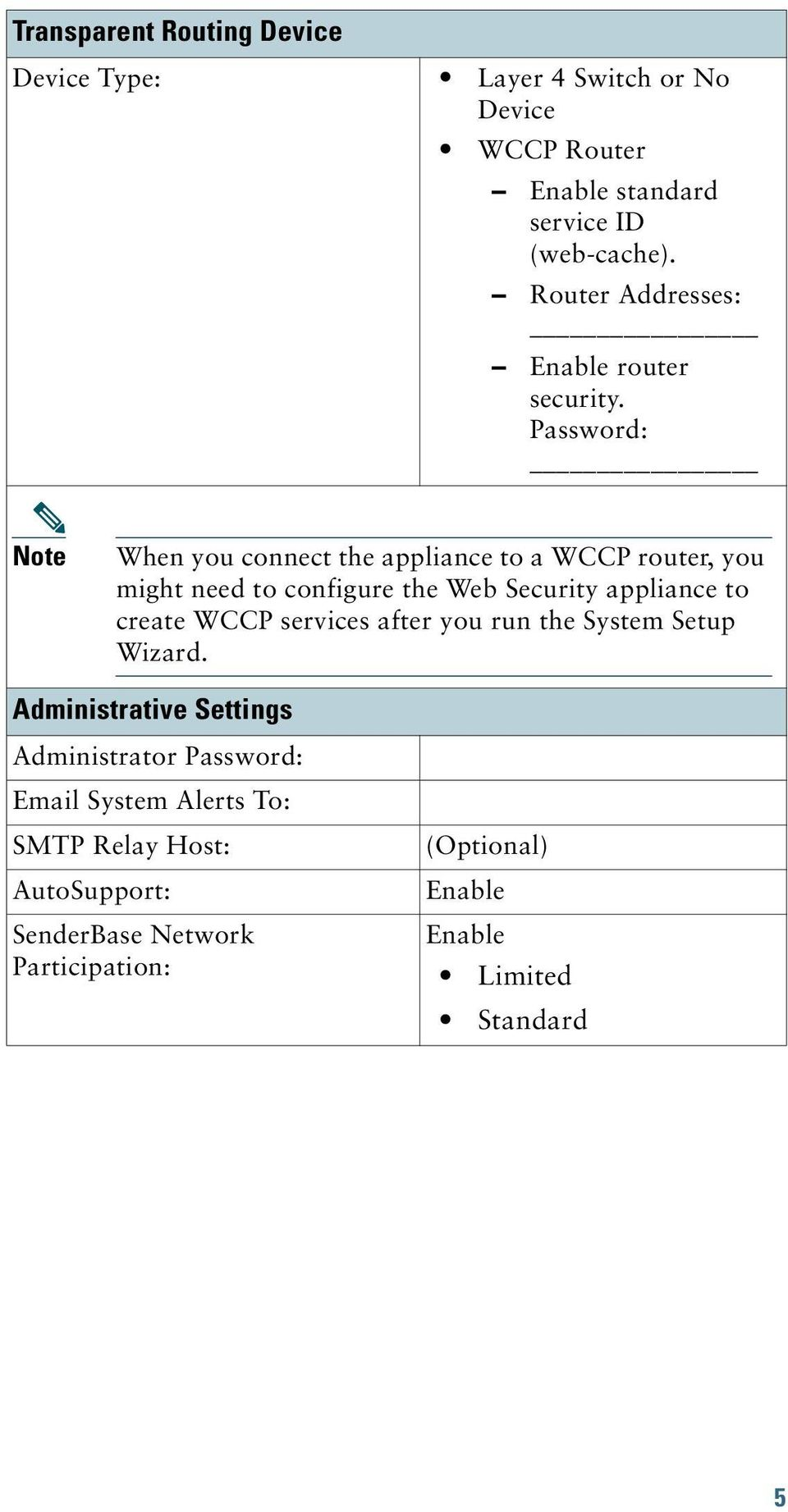 Password: Note When you connect the appliance to a WCCP router, you might need to configure the Web Security appliance to create