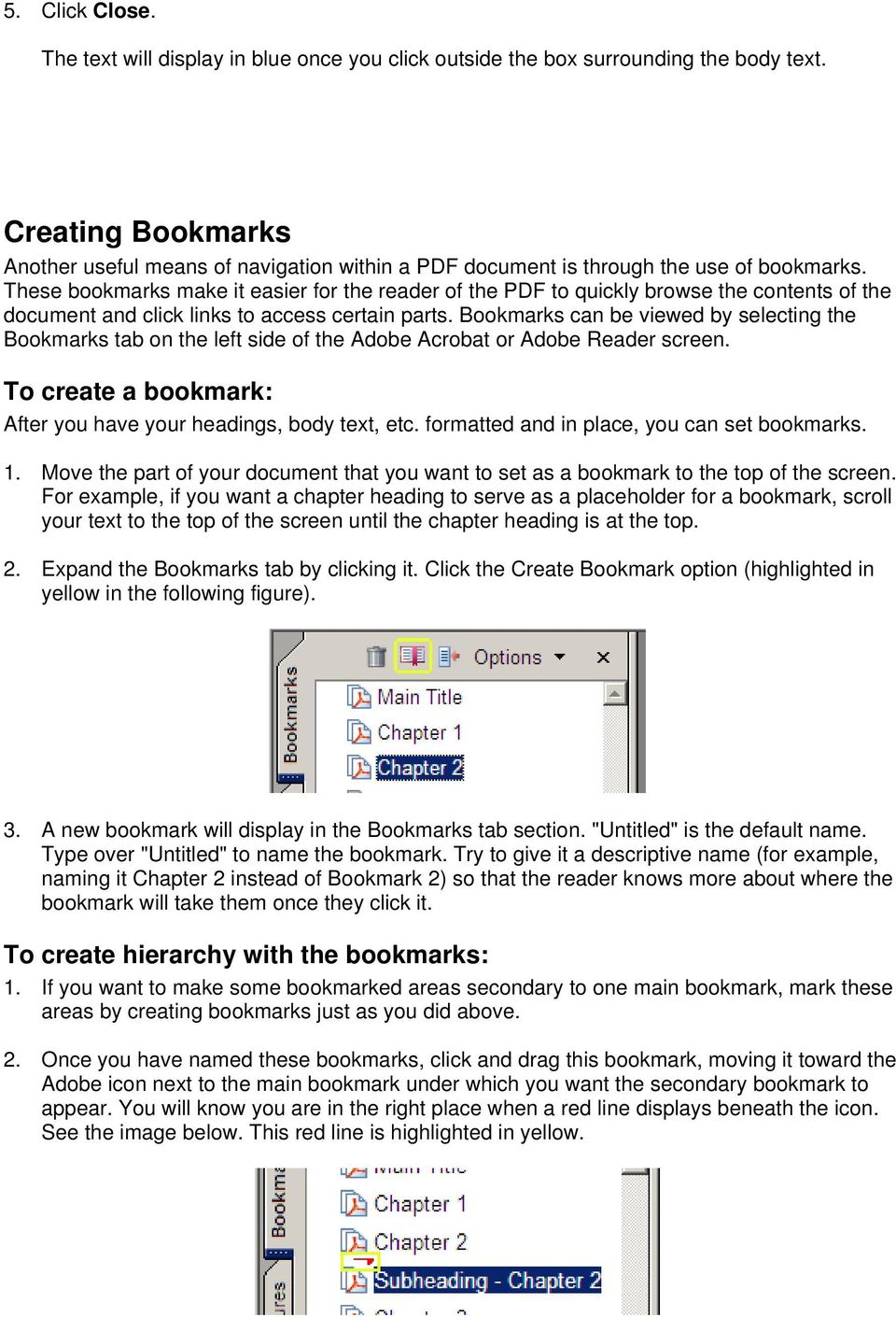 These bookmarks make it easier for the reader of the PDF to quickly browse the contents of the document and click links to access certain parts.