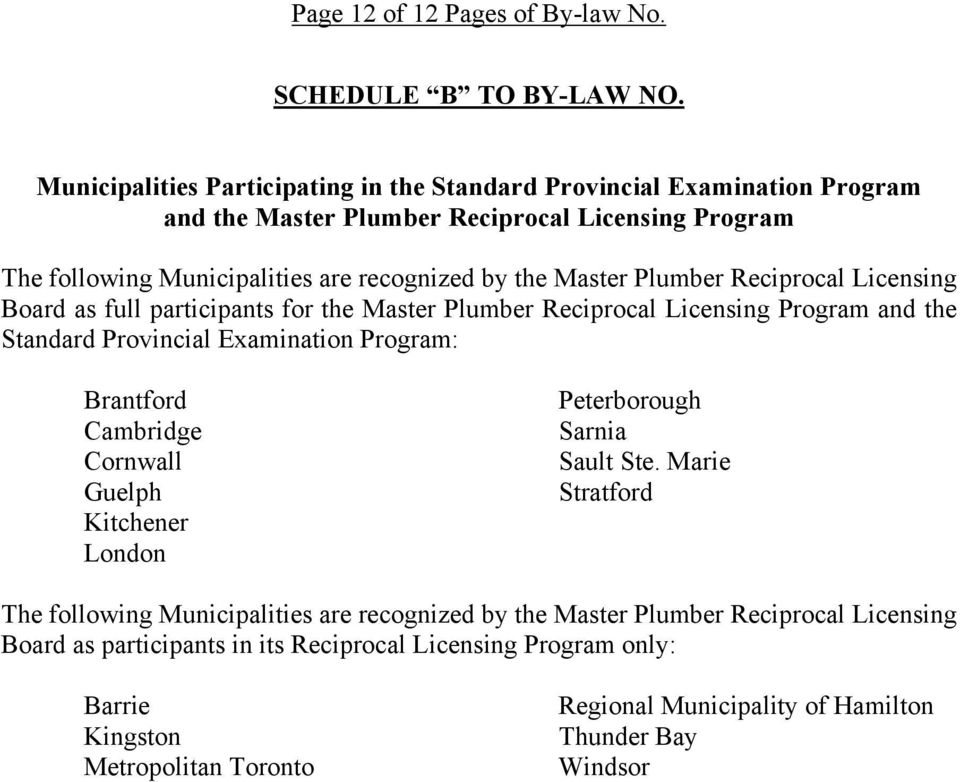 Plumber Reciprocal Licensing Board as full participants for the Master Plumber Reciprocal Licensing Program and the Standard Provincial Examination Program: Brantford Cambridge Cornwall